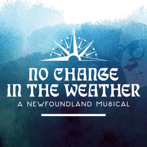 No Change in the Weather: A Newfoundland Musical at Seven Oaks Performing Arts Centre from Wed Sep 11 to Sat Sep 14, 2019